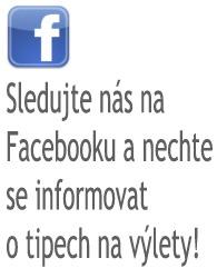 Sledujte nás na Facebooku a nechte se informovat o tipech na výlety!